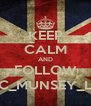 KEEP CALM AND FOLLOW C_MUNSEY_L - Personalised Poster A4 size