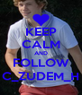KEEP CALM AND FOLLOW C_ZUDEM_H - Personalised Poster A4 size