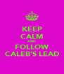 KEEP CALM AND FOLLOW CALEB'S LEAD - Personalised Poster A4 size