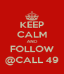 KEEP CALM AND FOLLOW @CALL 49 - Personalised Poster A4 size