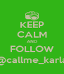KEEP CALM AND FOLLOW @callme_karla - Personalised Poster A4 size