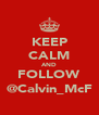 KEEP CALM AND FOLLOW @Calvin_McF - Personalised Poster A4 size