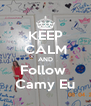 KEEP CALM AND Follow  Camy Eu - Personalised Poster A4 size