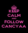 KEEP CALM AND FOLLOW CANCYAA - Personalised Poster A4 size