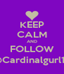 KEEP CALM AND FOLLOW @Cardinalgurl19 - Personalised Poster A4 size