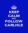 KEEP CALM AND FOLLOW CARLISLE - Personalised Poster A4 size