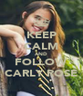 KEEP CALM AND FOLLOW CARLY ROSE - Personalised Poster A4 size