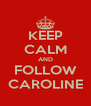 KEEP CALM AND FOLLOW CAROLINE - Personalised Poster A4 size