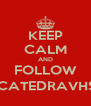 KEEP CALM AND FOLLOW @CATEDRAVHSA - Personalised Poster A4 size