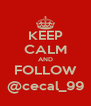 KEEP CALM AND FOLLOW @cecal_99 - Personalised Poster A4 size