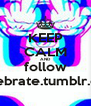 KEEP CALM AND follow cellebrate.tumblr.com - Personalised Poster A4 size