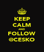KEEP CALM AND FOLLOW @CESKO - Personalised Poster A4 size