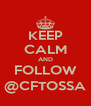 KEEP CALM AND FOLLOW @CFTOSSA - Personalised Poster A4 size
