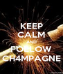 KEEP CALM AND FOLLOW CH4MPAGNE - Personalised Poster A4 size