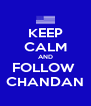 KEEP CALM AND FOLLOW  CHANDAN - Personalised Poster A4 size