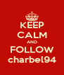 KEEP CALM AND FOLLOW charbel94 - Personalised Poster A4 size