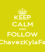 KEEP CALM AND FOLLOW @ChavezKylaFaith - Personalised Poster A4 size