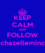 KEEP CALM AND FOLLOW @chazellemincel - Personalised Poster A4 size