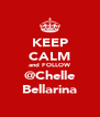 KEEP CALM and FOLLOW @Chelle Bellarina - Personalised Poster A4 size