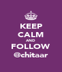 KEEP CALM AND FOLLOW @chitaar - Personalised Poster A4 size