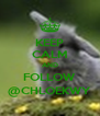 KEEP CALM AND FOLLOW @CHLOEKWY - Personalised Poster A4 size