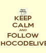 KEEP CALM AND FOLLOW @CHOCODELIVERY - Personalised Poster A4 size