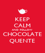 KEEP CALM AND FOLLOW CHOCOLATE QUENTE - Personalised Poster A4 size