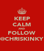 KEEP CALM AND FOLLOW @CHRISKINKY - Personalised Poster A4 size