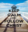 KEEP CALM AND FOLLOW CHRIST - Personalised Poster A4 size