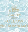 KEEP CALM AND FOLLOW @Ciencia140 - Personalised Poster A4 size