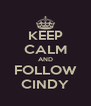 KEEP CALM AND FOLLOW CINDY - Personalised Poster A4 size