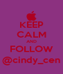 KEEP CALM AND FOLLOW @cindy_cen - Personalised Poster A4 size