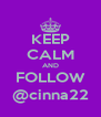 KEEP CALM AND FOLLOW @cinna22 - Personalised Poster A4 size