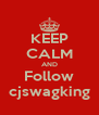 KEEP CALM AND Follow cjswagking - Personalised Poster A4 size