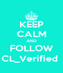 KEEP CALM AND FOLLOW CL_Verified  - Personalised Poster A4 size