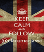 KEEP CALM AND FOLLOW @claramariawa - Personalised Poster A4 size