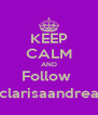KEEP CALM AND Follow  @clarisaandreaa1 - Personalised Poster A4 size