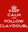 KEEP CALM AND FOLLOW @CLAYDOUBLES - Personalised Poster A4 size