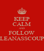 KEEP CALM AND FOLLOW CLEANASSCOUPE - Personalised Poster A4 size