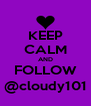 KEEP CALM AND FOLLOW @cloudy101 - Personalised Poster A4 size