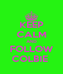 KEEP CALM AND FOLLOW COLBIE  - Personalised Poster A4 size