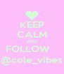 KEEP CALM AND FOLLOW    @cole_vibes - Personalised Poster A4 size