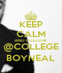 KEEP CALM AND FOLLOW @COLLEGE BOYNEAL - Personalised Poster A4 size