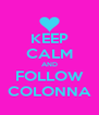 KEEP CALM AND FOLLOW COLONNA - Personalised Poster A4 size
