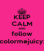 KEEP CALM AND follow @colormejuicyx0 - Personalised Poster A4 size