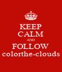 KEEP CALM AND FOLLOW colorthe-clouds - Personalised Poster A4 size