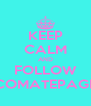 KEEP CALM AND FOLLOW COMATEPAGE - Personalised Poster A4 size
