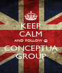 KEEP CALM AND FOLLOW @ CONCEPTUA GROUP - Personalised Poster A4 size