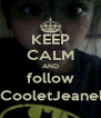 KEEP CALM AND follow @CooletJeanelle - Personalised Poster A4 size