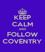 KEEP CALM AND FOLLOW COVENTRY - Personalised Poster A4 size